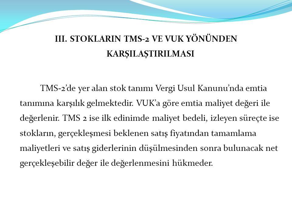 III. STOKLARIN TMS-2 VE VUK YÖNÜNDEN KARŞILAŞTIRILMASI TMS-2'de yer alan stok tanımı Vergi Usul Kanunu'nda emtia tanımına karşılık gelmektedir. VUK'a