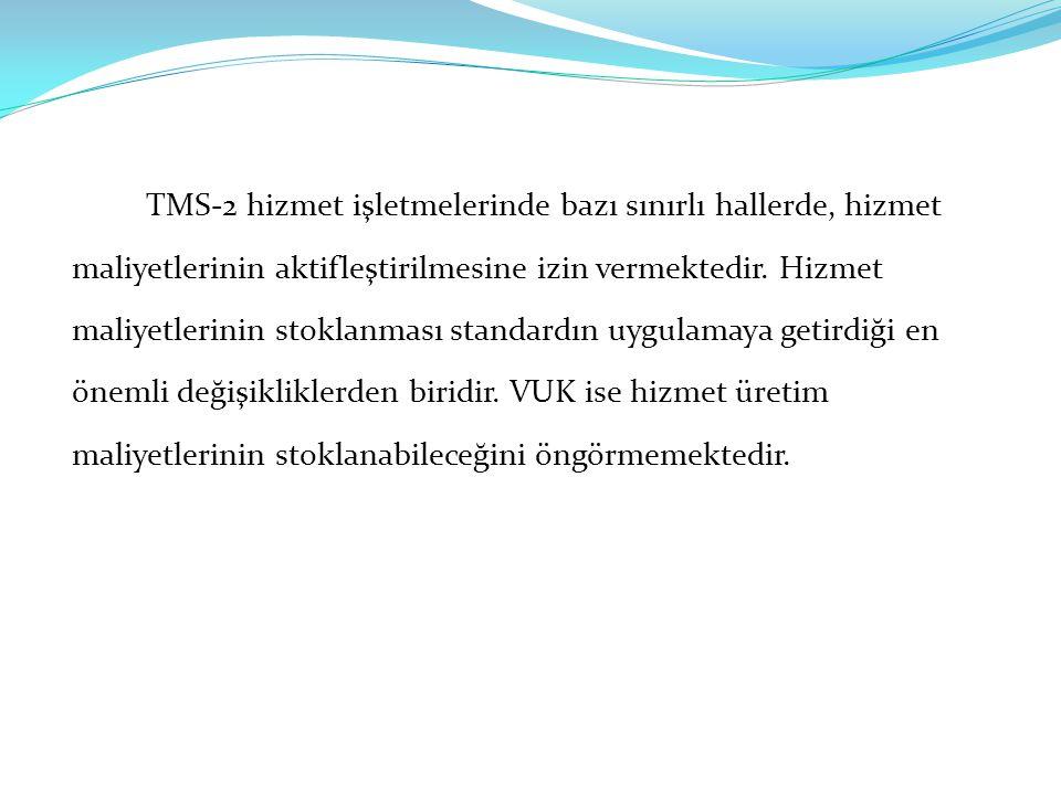 TMS-2 hizmet işletmelerinde bazı sınırlı hallerde, hizmet maliyetlerinin aktifleştirilmesine izin vermektedir. Hizmet maliyetlerinin stoklanması stand