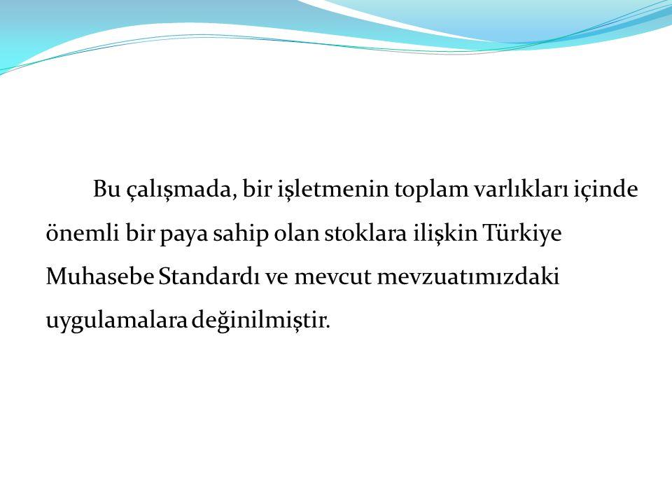 Bu çalışmada, bir işletmenin toplam varlıkları içinde önemli bir paya sahip olan stoklara ilişkin Türkiye Muhasebe Standardı ve mevcut mevzuatımızdaki uygulamalara değinilmiştir.