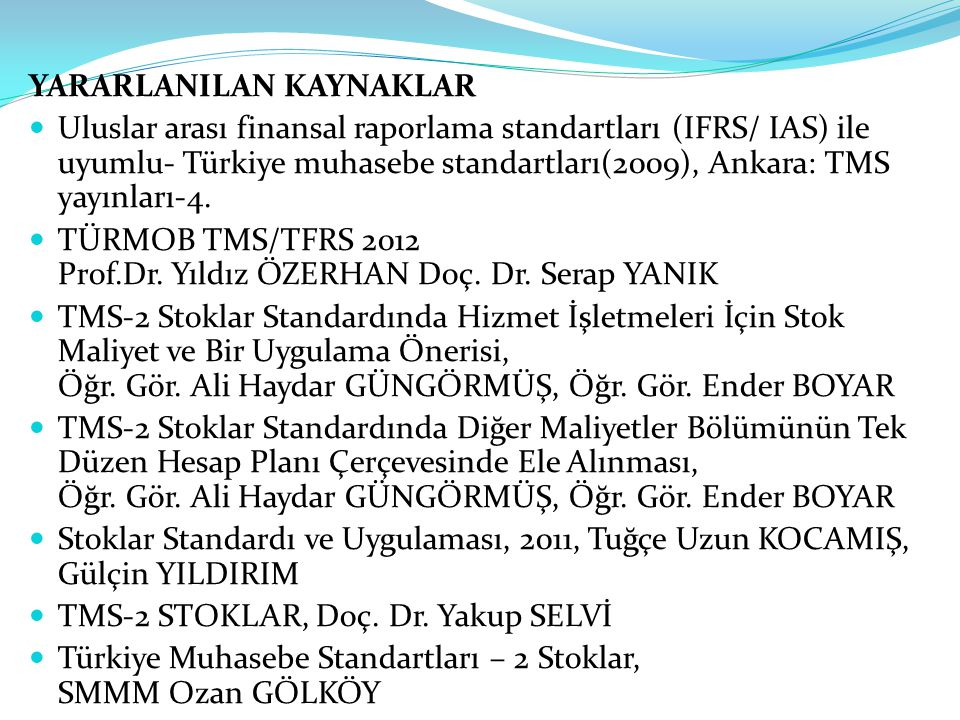 YARARLANILAN KAYNAKLAR  Uluslar arası finansal raporlama standartları (IFRS/ IAS) ile uyumlu- Türkiye muhasebe standartları(2009), Ankara: TMS yayınl