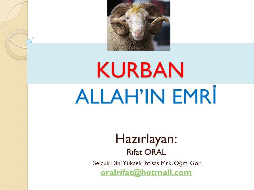 KURBAN ALLAH'IN EMR İ Hazırlayan: Rıfat ORAL Selçuk Dini Yüksek İ htisas Mrk.
