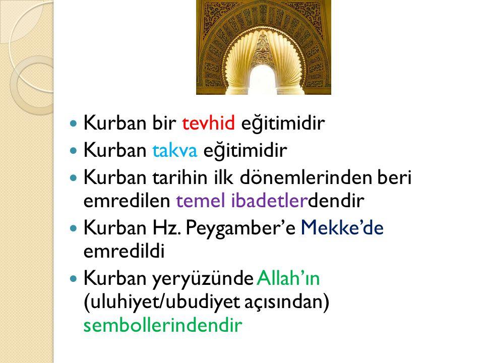  Kurban bir tevhid e ğ itimidir  Kurban takva e ğ itimidir  Kurban tarihin ilk dönemlerinden beri emredilen temel ibadetlerdendir  Kurban Hz.