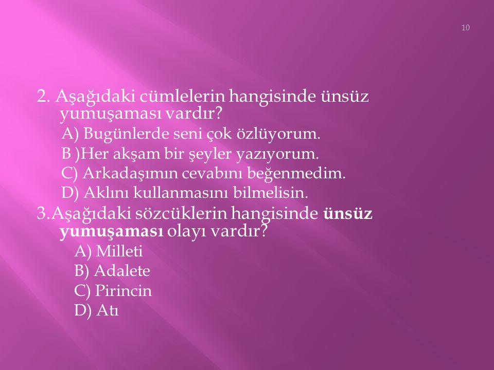 1.Aşağıdaki cümlelerde altı çizili kelimelerin hangisinde hem ünsüz yumuşaması hem de benzeşmesi kuralı vardır? A) Bu yapının işçiliği Mimar Sinan'a a