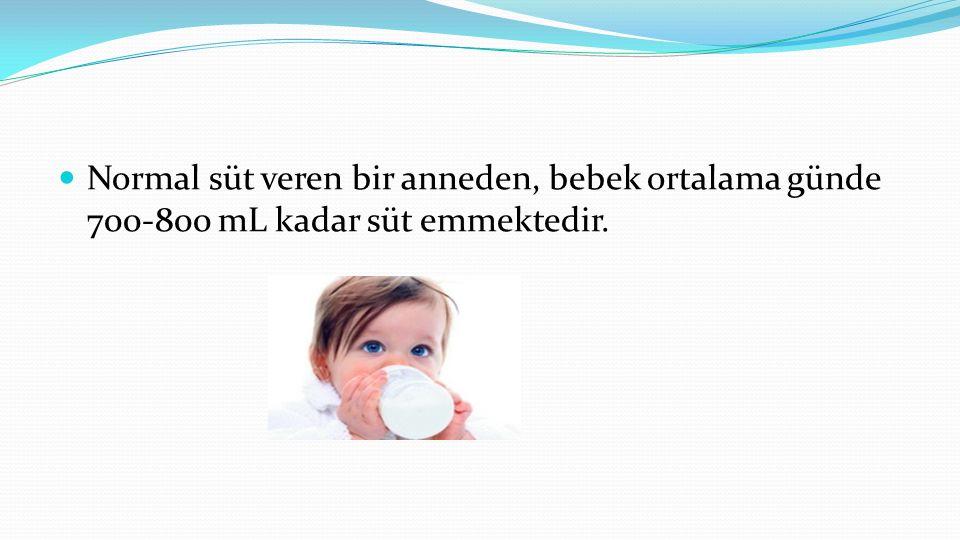  Normal süt veren bir anneden, bebek ortalama günde 700-800 mL kadar süt emmektedir.