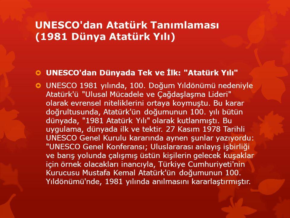 UNESCO'dan Atatürk Tanımlaması (1981 Dünya Atatürk Yılı)  UNESCO'dan Dünyada Tek ve İlk: