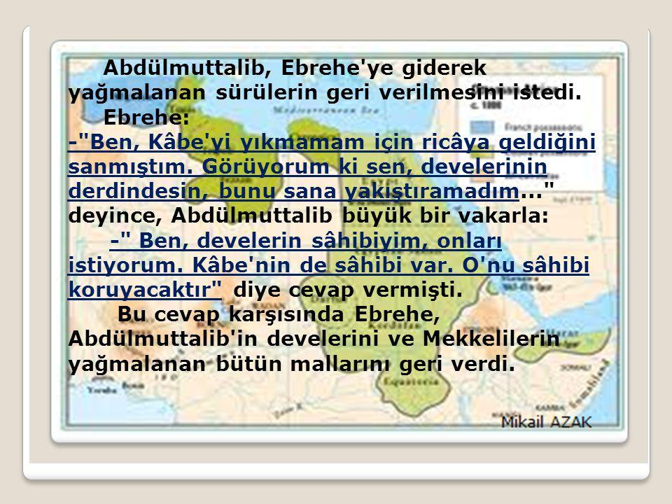 Abdülmuttalib, Ebrehe'ye giderek yağmalanan sürülerin geri verilmesini istedi. Ebrehe: -