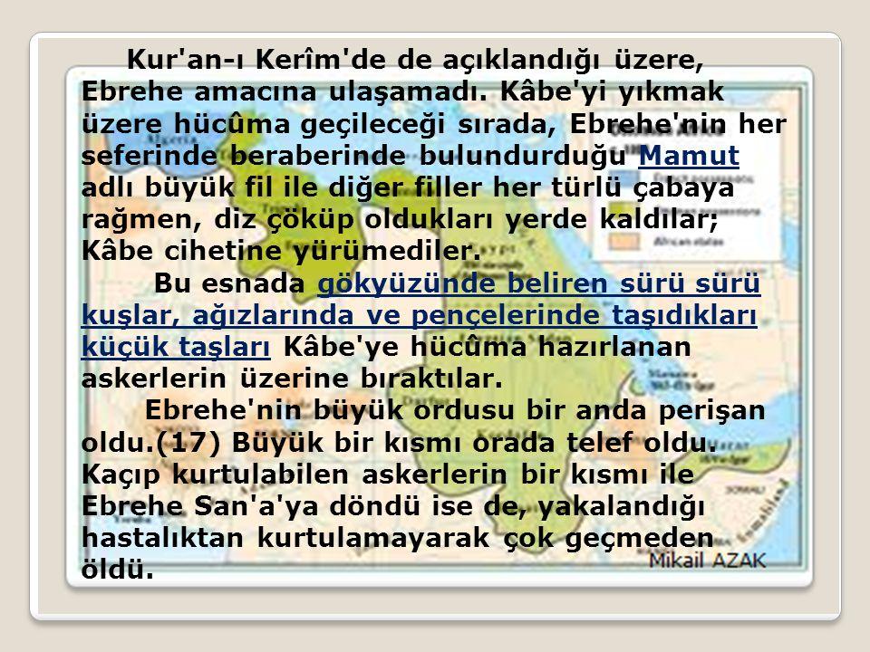 Kur'an-ı Kerîm'de de açıklandığı üzere, Ebrehe amacına ulaşamadı. Kâbe'yi yıkmak üzere hücûma geçileceği sırada, Ebrehe'nin her seferinde beraberinde