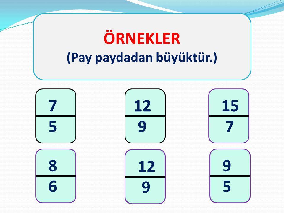 ÖRNEKLER (Pay paydadan büyüktür.) 7 5 12 9 8 6 15 7 12 9 5