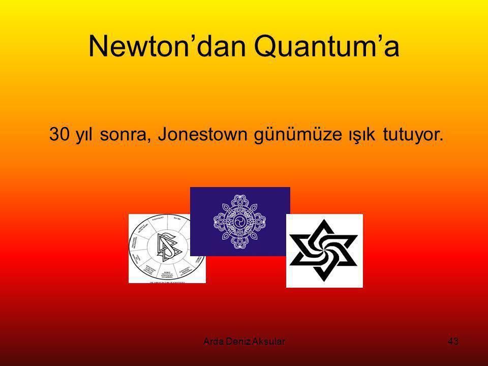 Arda Deniz Aksular43 Newton'dan Quantum'a 30 yıl sonra, Jonestown günümüze ışık tutuyor.