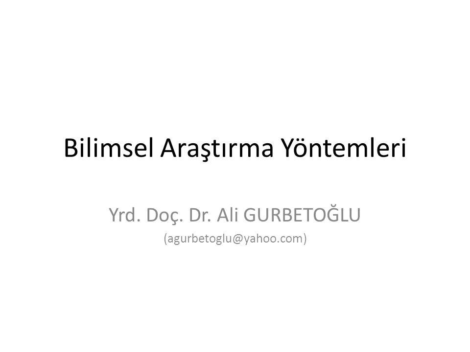 Bilimsel Araştırma Yöntemleri Yrd. Doç. Dr. Ali GURBETOĞLU (agurbetoglu@yahoo.com)