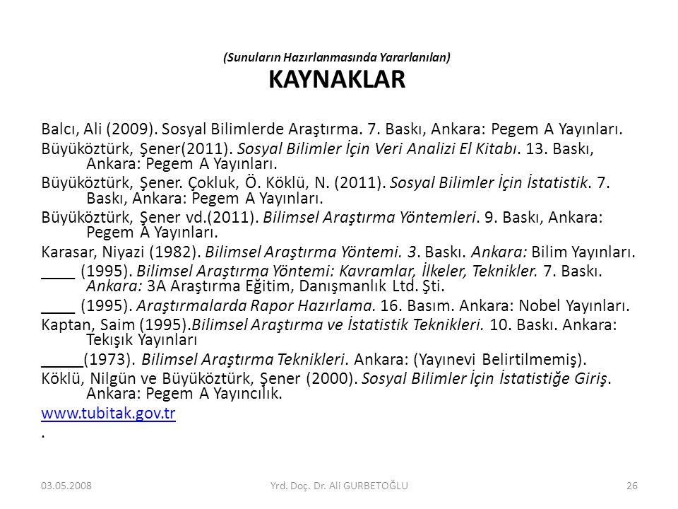 (Sunuların Hazırlanmasında Yararlanılan) KAYNAKLAR Balcı, Ali (2009). Sosyal Bilimlerde Araştırma. 7. Baskı, Ankara: Pegem A Yayınları. Büyüköztürk, Ş