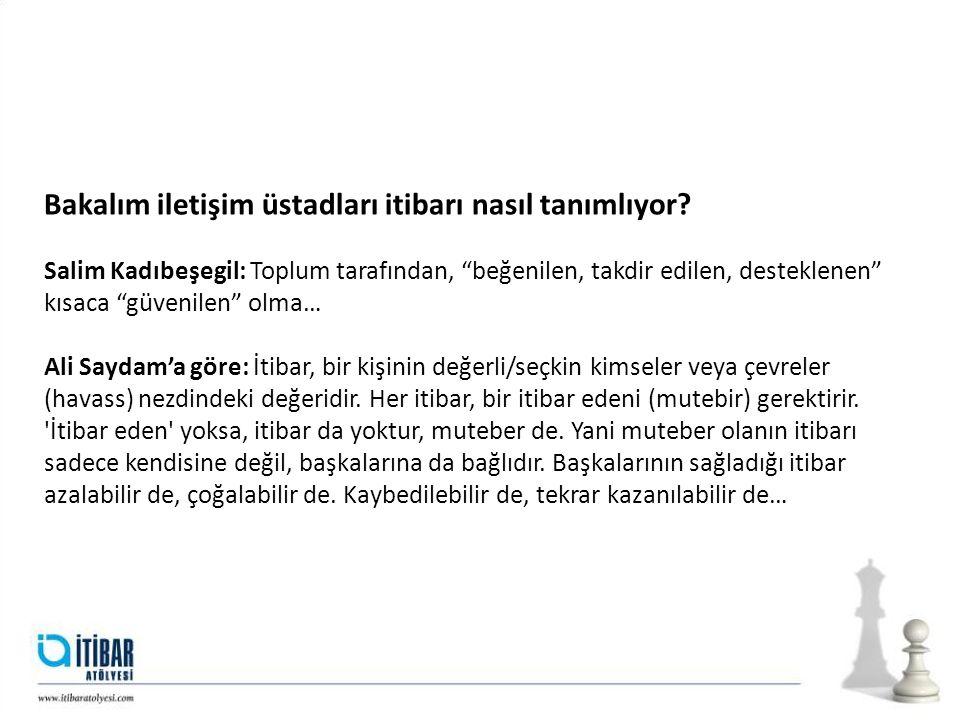 """Bakalım iletişim üstadları itibarı nasıl tanımlıyor? Salim Kadıbeşegil: Toplum tarafından, """"beğenilen, takdir edilen, desteklenen"""" kısaca """"güvenilen"""""""