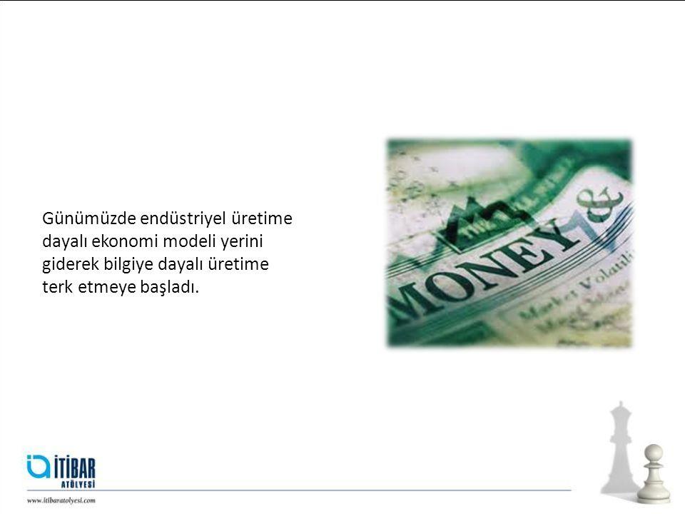 Günümüzde endüstriyel üretime dayalı ekonomi modeli yerini giderek bilgiye dayalı üretime terk etmeye başladı.
