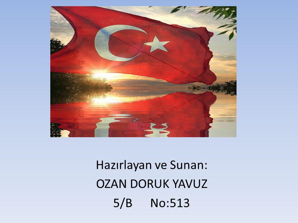 Hazırlayan ve Sunan: OZAN DORUK YAVUZ 5/B No:513