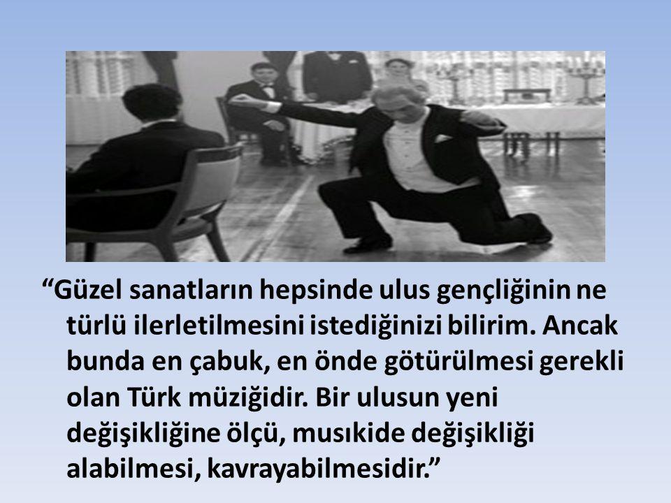 """""""Güzel sanatların hepsinde ulus gençliğinin ne türlü ilerletilmesini istediğinizi bilirim. Ancak bunda en çabuk, en önde götürülmesi gerekli olan Türk"""