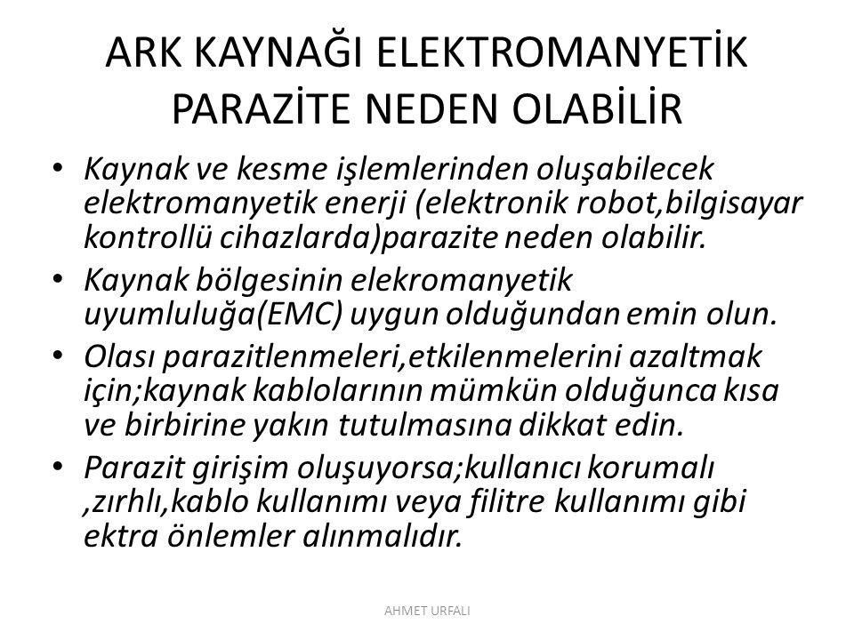 ARK KAYNAĞI ELEKTROMANYETİK PARAZİTE NEDEN OLABİLİR • Kaynak ve kesme işlemlerinden oluşabilecek elektromanyetik enerji (elektronik robot,bilgisayar k