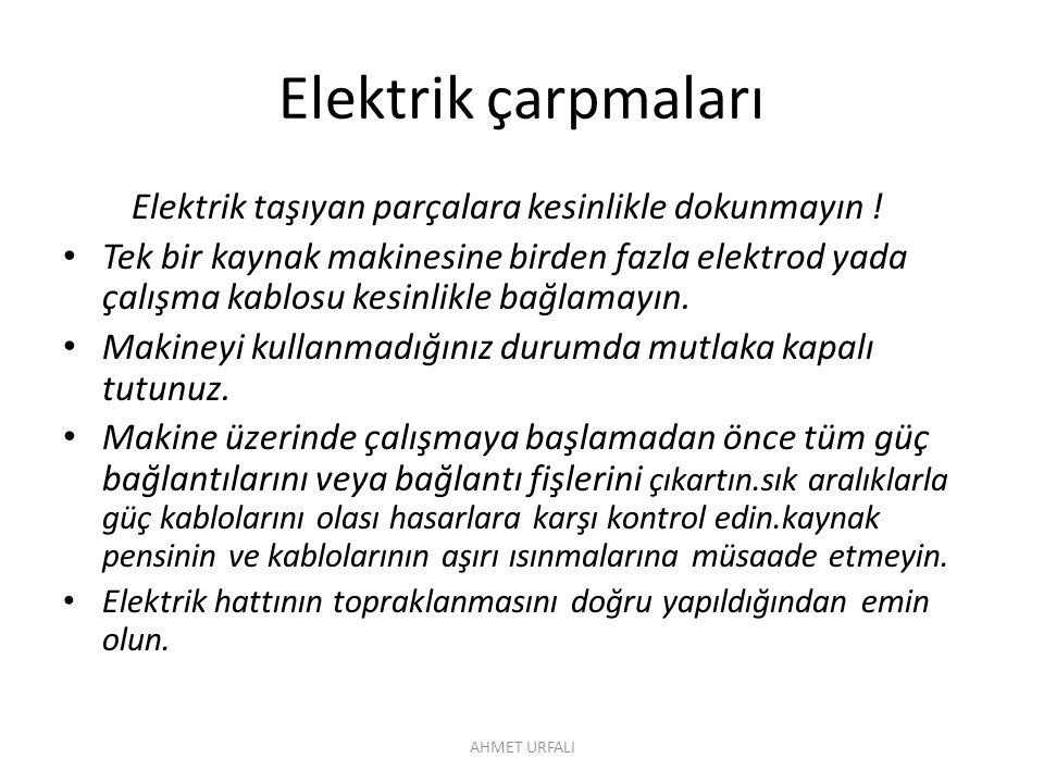 Elektrik çarpmaları Elektrik taşıyan parçalara kesinlikle dokunmayın ! • Tek bir kaynak makinesine birden fazla elektrod yada çalışma kablosu kesinlik