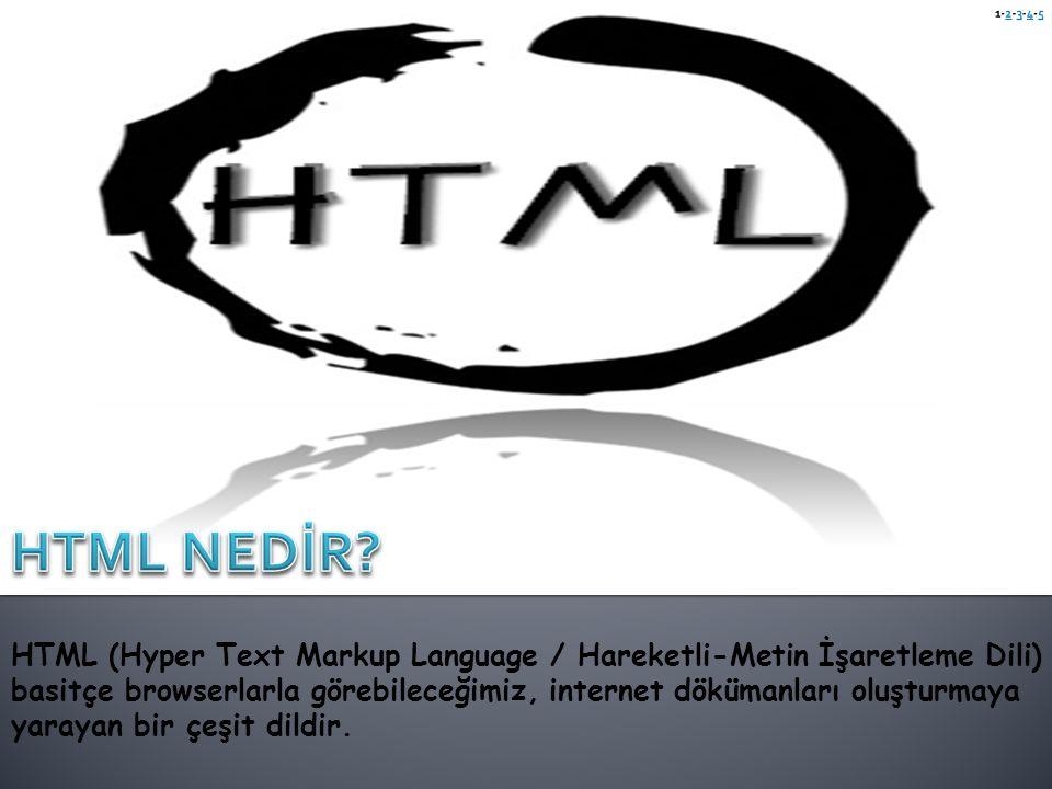 HTML (Hyper Text Markup Language / Hareketli-Metin İşaretleme Dili) basitçe browserlarla görebileceğimiz, internet dökümanları oluşturmaya yarayan bir