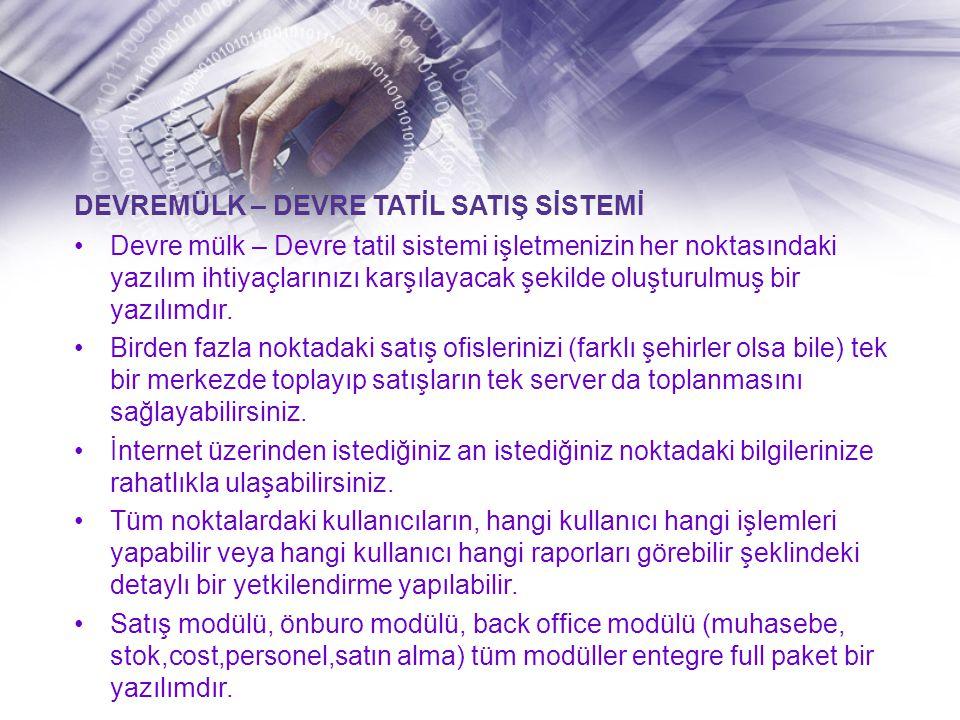 •Devre mülk – Devre tatil sistemi işletmenizin her noktasındaki yazılım ihtiyaçlarınızı karşılayacak şekilde oluşturulmuş bir yazılımdır.