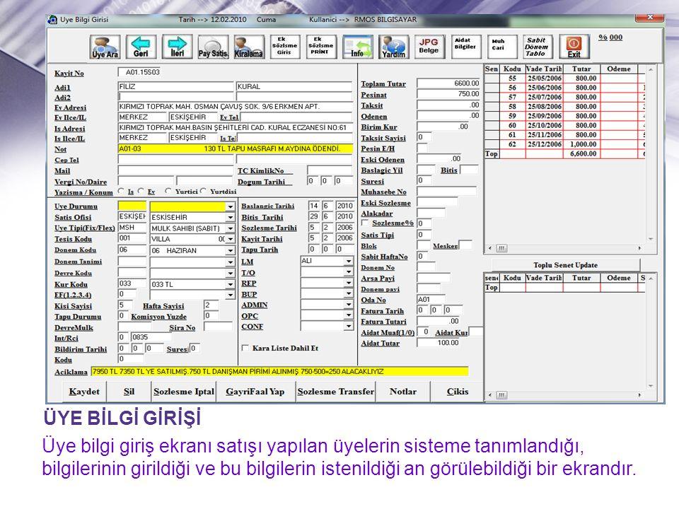 ÜYE BİLGİ GİRİŞİ Üye bilgi giriş ekranı satışı yapılan üyelerin sisteme tanımlandığı, bilgilerinin girildiği ve bu bilgilerin istenildiği an görülebil