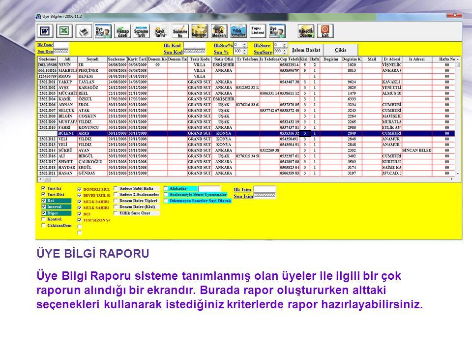 ÜYE BİLGİ RAPORU Üye Bilgi Raporu sisteme tanımlanmış olan üyeler ile ilgili bir çok raporun alındığı bir ekrandır. Burada rapor oluştururken alttaki