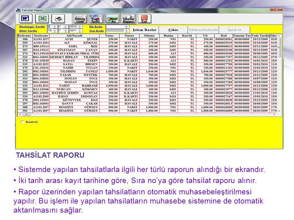 TAHSİLAT RAPORU • Sistemde yapılan tahsilatlarla ilgili her türlü raporun alındığı bir ekrandır.