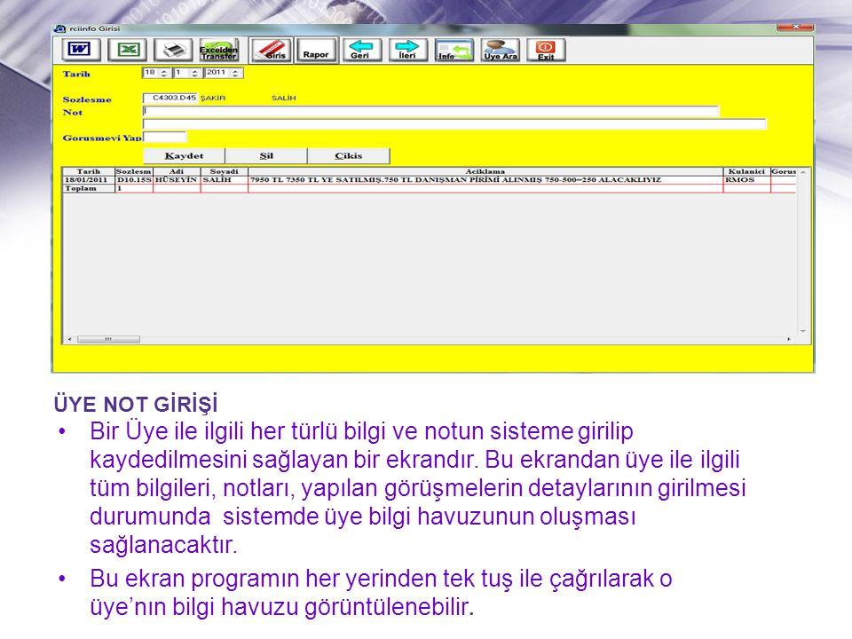 ÜYE NOT GİRİŞİ •Bir Üye ile ilgili her türlü bilgi ve notun sisteme girilip kaydedilmesini sağlayan bir ekrandır. Bu ekrandan üye ile ilgili tüm bilgi