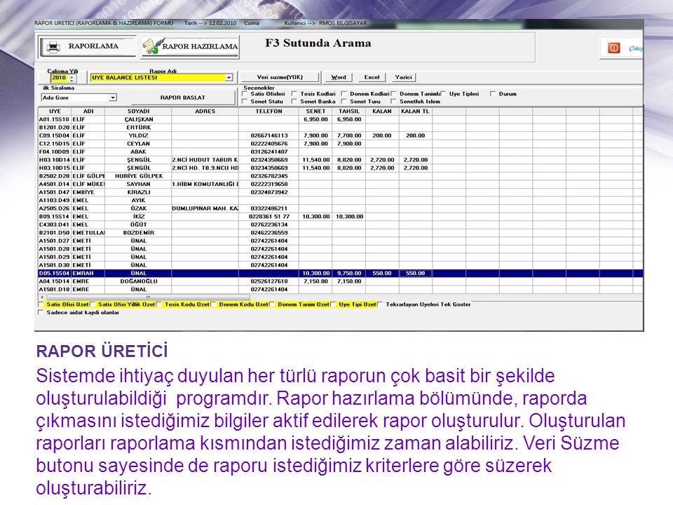 RAPOR ÜRETİCİ Sistemde ihtiyaç duyulan her türlü raporun çok basit bir şekilde oluşturulabildiği programdır. Rapor hazırlama bölümünde, raporda çıkmas