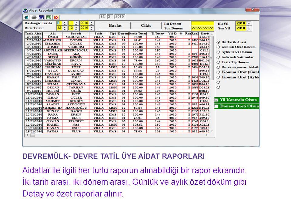 DEVREMÜLK- DEVRE TATİL ÜYE AİDAT RAPORLARI Aidatlar ile ilgili her türlü raporun alınabildiği bir rapor ekranıdır.