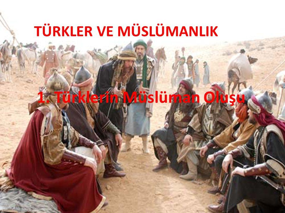 1. Türklerin Müslüman Oluşu TÜRKLER VE MÜSLÜMANLIK