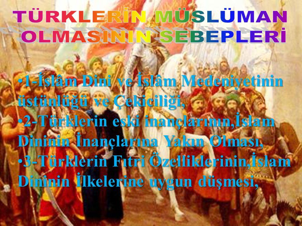 •1-İslâm Dini ve İslâm Medeniyetinin üstünlüğü ve Çekiciliği, •2-Türklerin eski inançlarının,İslam Dininin İnançlarına Yakın Olması, •3-Türklerin Fıtr