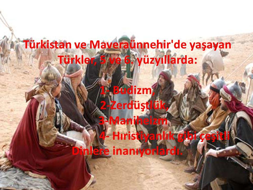 Türkistan ve Maveraünnehir'de yaşayan Türkler, 5 ve 6. yüzyıllarda: 1- Budizm, 2-Zerdüştlük, 3-Maniheizm 4- Hıristiyanlık gibi çeşitli Dinlere inanıyo