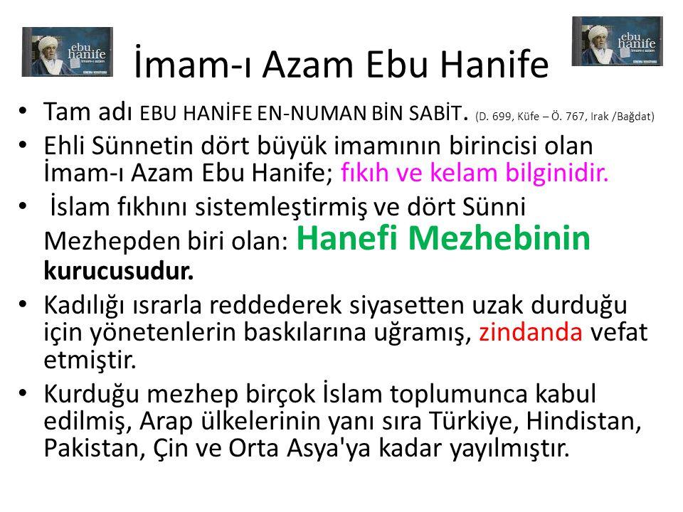 İmam-ı Azam Ebu Hanife • Tam adı EBU HANİFE EN-NUMAN BİN SABİT. (D. 699, Küfe – Ö. 767, Irak /Bağdat) • Ehli Sünnetin dört büyük imamının birincisi ol