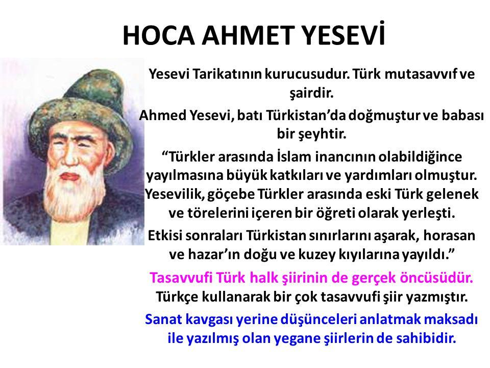 """HOCA AHMET YESEVİ Yesevi Tarikatının kurucusudur. Türk mutasavvıf ve şairdir. Ahmed Yesevi, batı Türkistan'da doğmuştur ve babası bir şeyhtir. """"Türkle"""