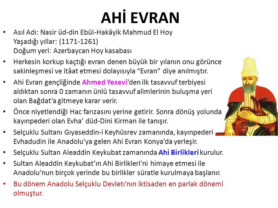 AHİ EVRAN • Asıl Adı: Nasir üd-din EbüI-Hakäyik Mahmud El Hoy Yaşadığı yıllar: (1171-1261) Doğum yeri: Azerbaycan Hoy kasabası • Herkesin korkup kaçtı
