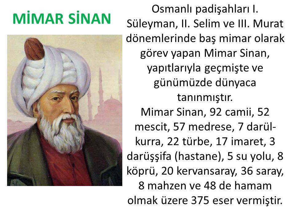 Osmanlı padişahları I. Süleyman, II. Selim ve III. Murat dönemlerinde baş mimar olarak görev yapan Mimar Sinan, yapıtlarıyla geçmişte ve günümüzde dün