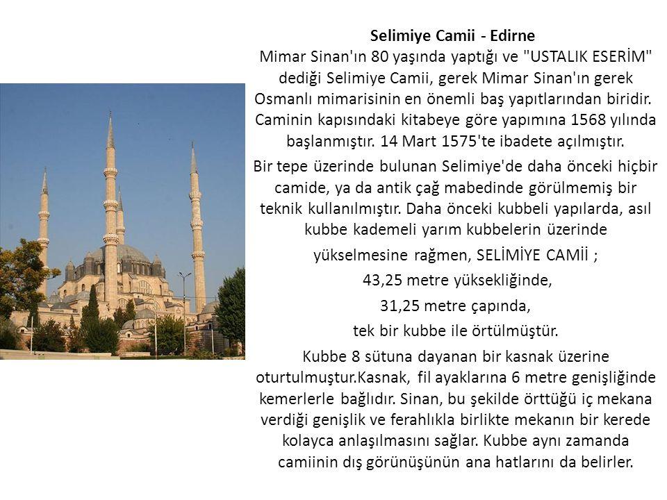 Selimiye Camii - Edirne Mimar Sinan'ın 80 yaşında yaptığı ve