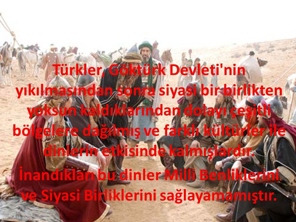 Türkler, Göktürk Devleti'nin yıkılmasından sonra siyasi bir birlikten yoksun kaldıklarından dolayı çeşitli bölgelere dağılmış ve farklı kültürler ile