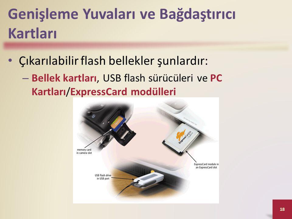 Genişleme Yuvaları ve Bağdaştırıcı Kartları • Çıkarılabilir flash bellekler şunlardır: – Bellek kartları, USB flash sürücüleri ve PC Kartları/ExpressCard modülleri 18