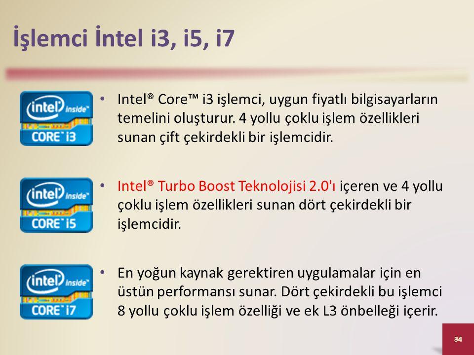 İşlemci İntel i3, i5, i7 • Intel® Core™ i3 işlemci, uygun fiyatlı bilgisayarların temelini oluşturur. 4 yollu çoklu işlem özellikleri sunan çift çekir