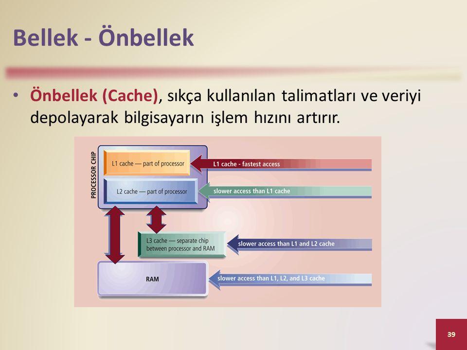 Bellek - Önbellek • Önbellek (Cache), sıkça kullanılan talimatları ve veriyi depolayarak bilgisayarın işlem hızını artırır.