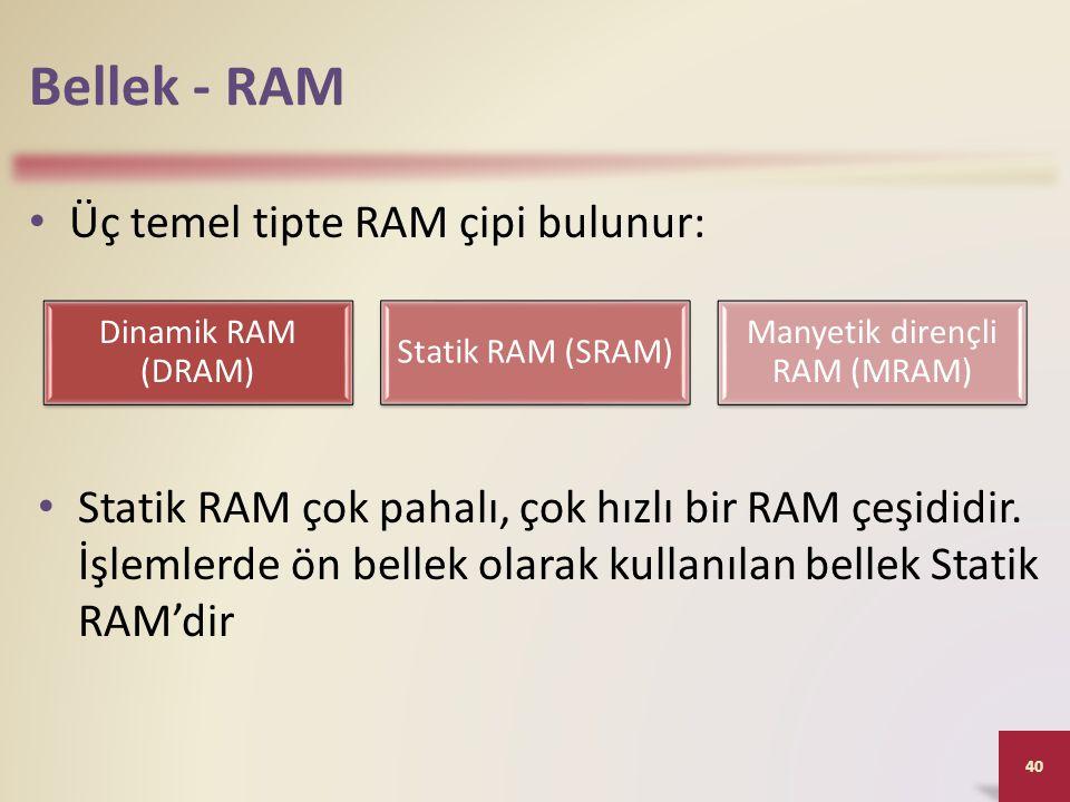 Bellek - RAM • Üç temel tipte RAM çipi bulunur: 40 Dinamik RAM (DRAM) Statik RAM (SRAM) Manyetik dirençli RAM (MRAM) • Statik RAM çok pahalı, çok hızlı bir RAM çeşididir.