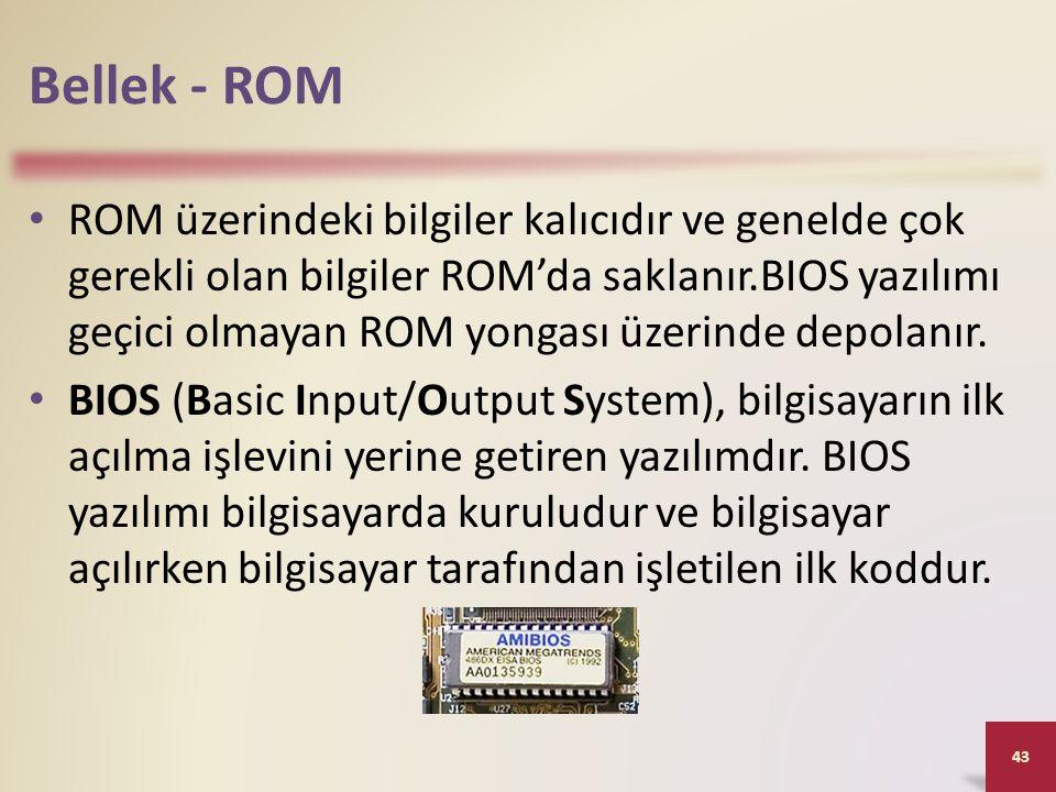 Bellek - ROM • ROM üzerindeki bilgiler kalıcıdır ve genelde çok gerekli olan bilgiler ROM'da saklanır.BIOS yazılımı geçici olmayan ROM yongası üzerinde depolanır.