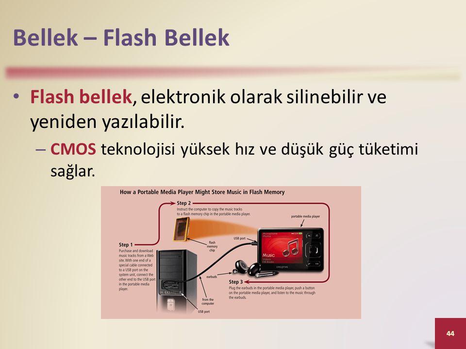 Bellek – Flash Bellek • Flash bellek, elektronik olarak silinebilir ve yeniden yazılabilir. – CMOS teknolojisi yüksek hız ve düşük güç tüketimi sağlar
