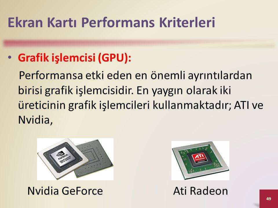 Ekran Kartı Performans Kriterleri • Grafik işlemcisi (GPU): Performansa etki eden en önemli ayrıntılardan birisi grafik işlemcisidir. En yaygın olarak