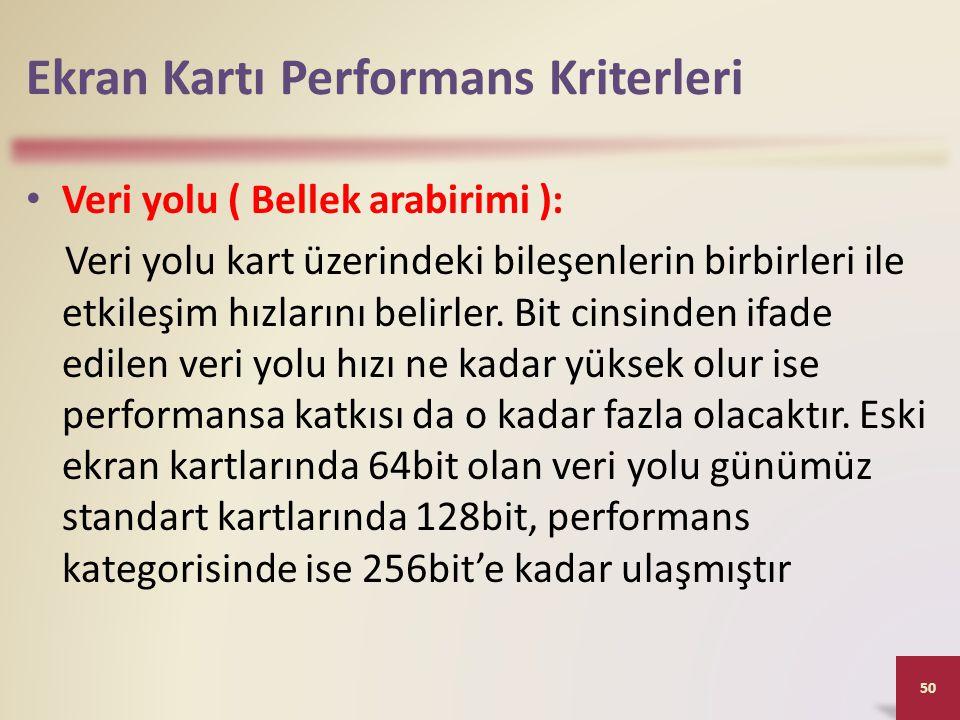 Ekran Kartı Performans Kriterleri • Veri yolu ( Bellek arabirimi ): Veri yolu kart üzerindeki bileşenlerin birbirleri ile etkileşim hızlarını belirler