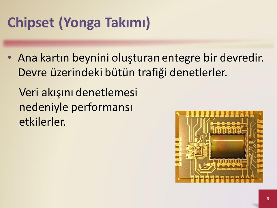 Chipset (Yonga Takımı) • Ana kartın beynini oluşturan entegre bir devredir. Devre üzerindeki bütün trafiği denetlerler. 6 Veri akışını denetlemesi ned