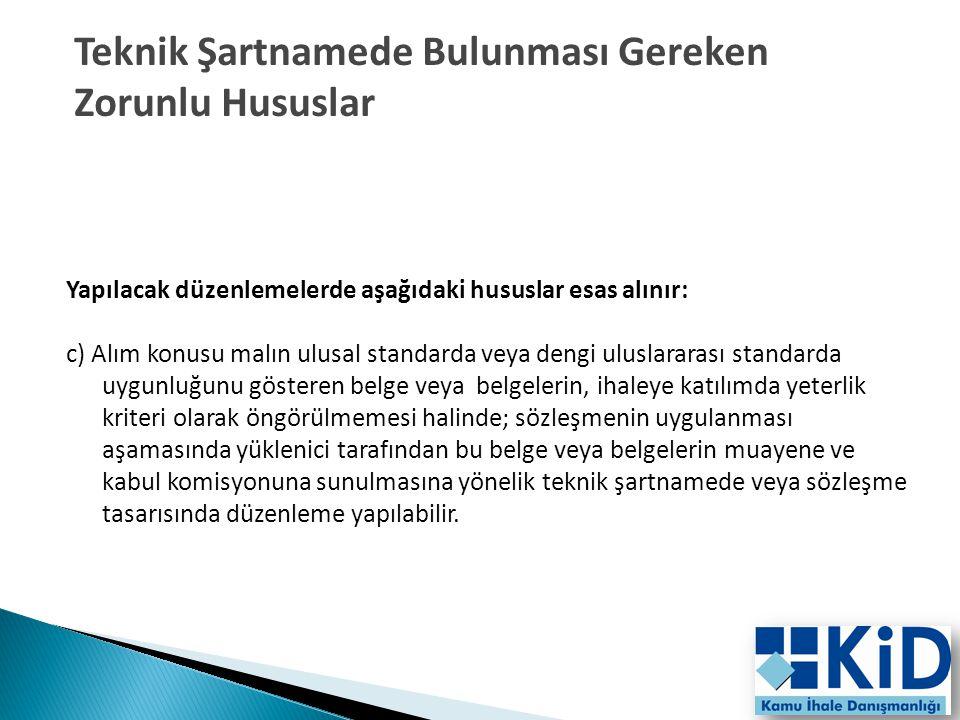 17 Yapılacak düzenlemelerde aşağıdaki hususlar esas alınır: c) Alım konusu malın ulusal standarda veya dengi uluslararası standarda uygunluğunu göster