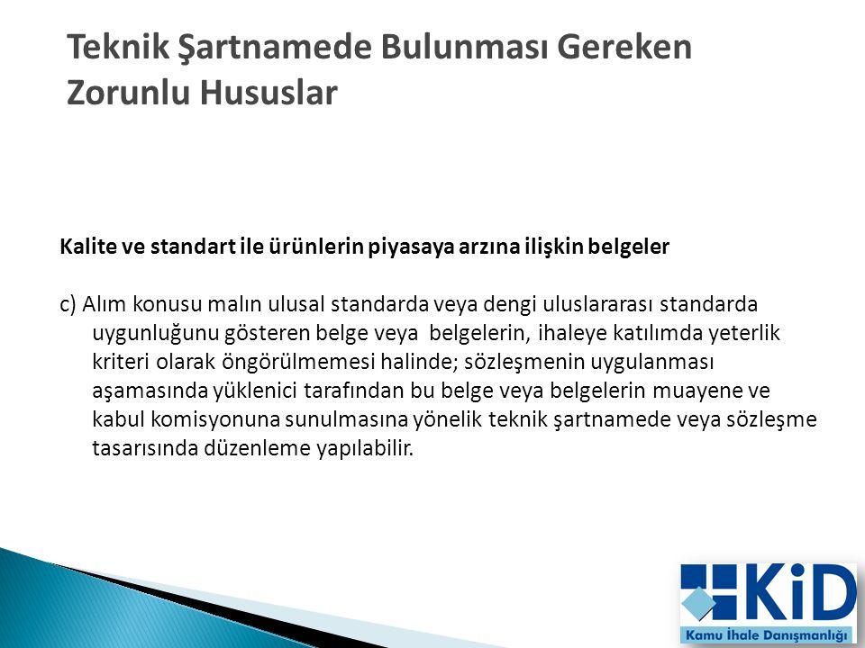 18 Kalite ve standart ile ürünlerin piyasaya arzına ilişkin belgeler c) Alım konusu malın ulusal standarda veya dengi uluslararası standarda uygunluğu