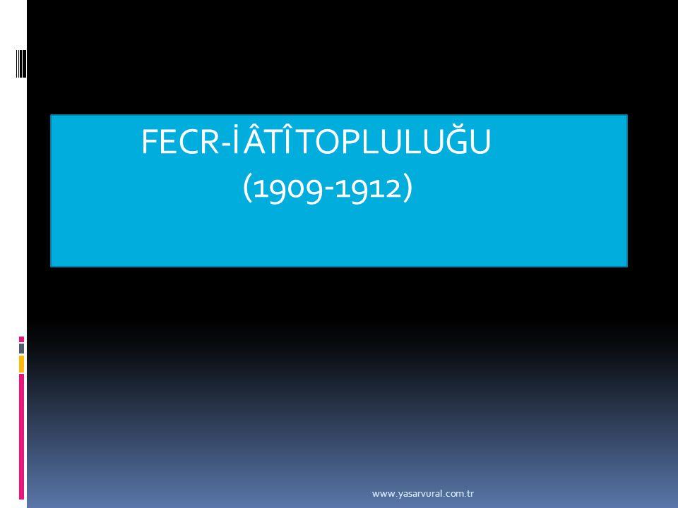 www.yasarvural.com.tr FECR-İ ÂTÎ TOPLULUĞU (1909-1912)